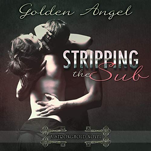 Stripping the Sub     Stronghold Doms, Book 6              By:                                                                                                                                 Golden Angel                               Narrated by:                                                                                                                                 Rosie                      Length: 11 hrs and 12 mins     4 ratings     Overall 4.8