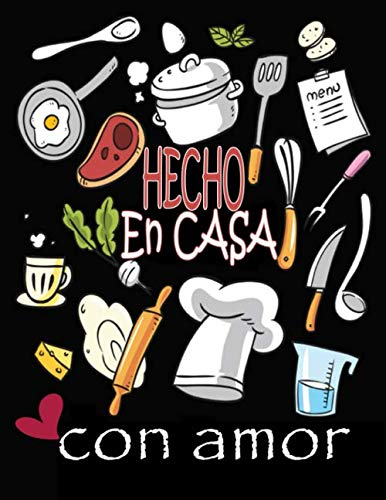 Hecho En Casa Con Amour Libro de Recetas: Formato A4 grande - Libro de recetas personalizable para crear sus propios platos - Libro de recetas mi libro de recetas de platos
