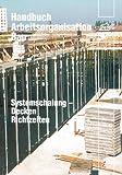 Arbeitszeit-Richtwerte Hochbau / ARH-Tabelle Systemschalungen Decke - Zentralverband d. Deutschen Baugewerbes;Hauptverband d. Deutschen Bauindustrie;Industriegewerkschaft Bauen-Agrar-Umwelt