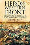 Hero on the Western Front: Discovering Sergeant York's WWI Battlefield