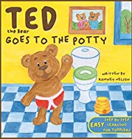 Ted the Bear Goes to the Potty: A Potty Training Book For Toddlers Step by Step Rhyming Instructions Including Beautiful Hand Drawn Illustrations