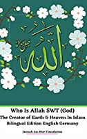 Who Is Allah SWT (God) The Creator of Earth and Heaven In Islam Bilingual Edition English Germany Hardcover Version