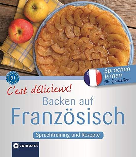 C'est délicieux! - Backen auf Französisch: Französisch B1 (Kochen auf ...)