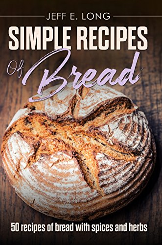 SIMPLE RECIPES OF BREAD: 50 recipes of bread with spices and herbs (English Edition)