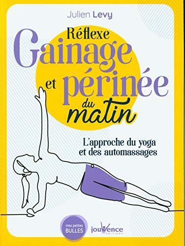 Réflexe gainage et périnée du matin : L'approche du yoga et des automassages (Mes petites bulles)