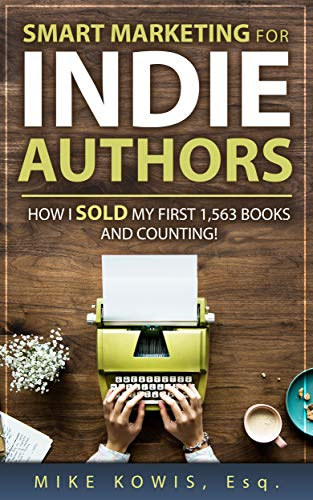 Smart Marketing for Indie Authors: How I Sold my First 1,563 Books and Counting! by [Mike Kowis]