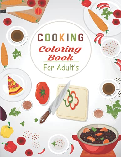 Cooking Coloring Book for Adults: A Unique Collection Of Cooking Coloring Book,Stress Relieving Creative Fun Drawings to Calm Down, Adult Relaxation, Creative Hobbies And Cooking.