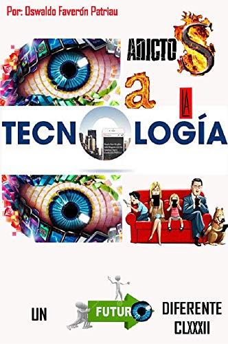 Adictos a la Tecnología: Internet, Smartphones, Videojuegos (Un Futuro Diferente nº 182) (Spanish Edition)