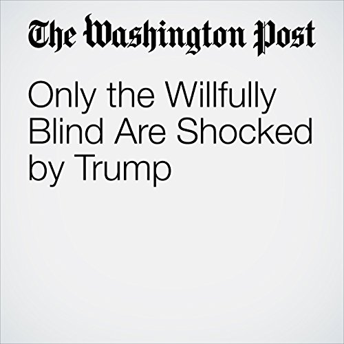 Only the Willfully Blind Are Shocked by Trump                   By:                                                                                                                                 E.J. Dionne Jr                               Narrated by:                                                                                                                                 Jill Melancon                      Length: 5 mins     Not rated yet     Overall 0.0