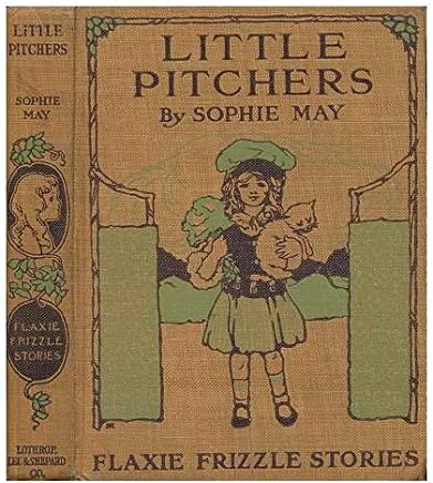 Little Pitchers. by Sophie May [Pseud. ]