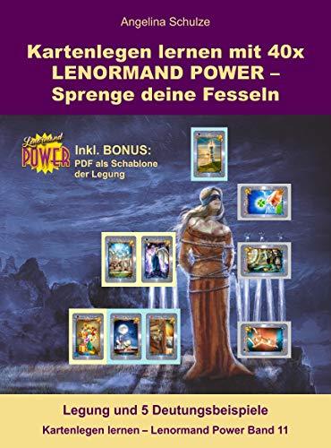 Kartenlegen lernen mit 40x LENORMAND POWER – Sprenge deine Fesseln: Legung und 5 Deutungsbeispiele inkl. Bonus PDF der Legesystem-Schablone (Kartenlegen lernen - Lenormand Power Band 11)