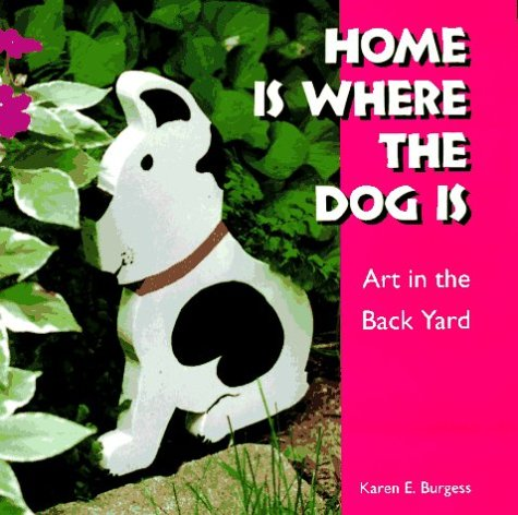 Home is Where the Dog is: Art in the Back Yard (Folk Art and Artists)