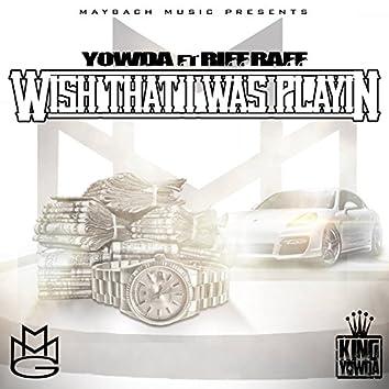 Wish That I Was Playin (feat. Riff Raff)