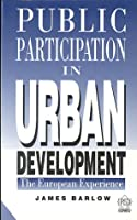Public Participation in Urban Development: The European Experience (Psi Research Report, 777)
