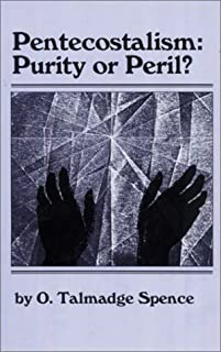 Pentecostalism: Purity or Peril? by O. Talmadge Spence (1989-07-01)