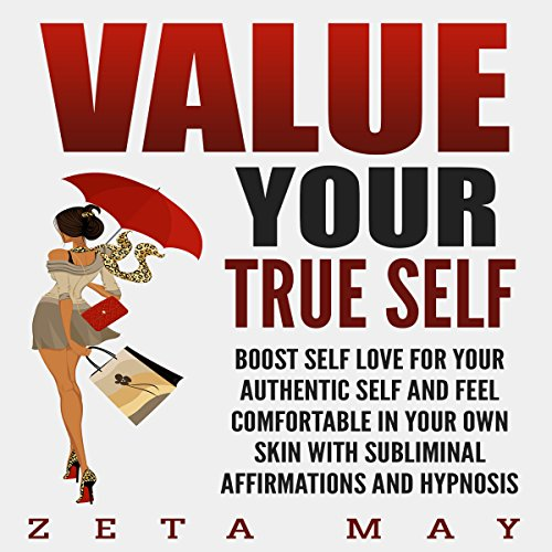 Value Your True Self: Boost Self-Love for Your Authentic Self and Feel Comfortable in Your Own Skin with Subliminal Affirmations and Hypnosis audiobook cover art