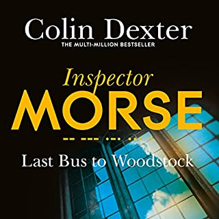 Last Bus to Woodstock     Inspector Morse Mysteries, Book 1              By:                                                                                                                                 Colin Dexter                               Narrated by:                                                                                                                                 Samuel West                      Length: 7 hrs and 42 mins     203 ratings     Overall 4.5