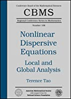 Nonlinear Dispersive Equations: Local And Global Analysis (CBMS Regional Conference Series in Mathematics)