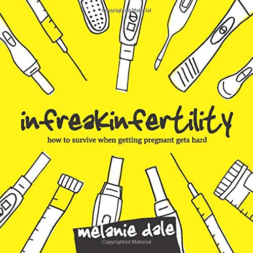 Compare Textbook Prices for Infreakinfertility: How to Survive When Getting Pregnant Gets Hard  ISBN 9780692190173 by Dale, Melanie