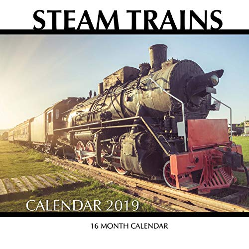 Steam Trains Calendar 2019: 16 Month Calendar