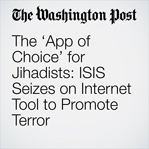 The 'App of Choice' for Jihadists: ISIS Seizes on Internet Tool to Promote Terror cover art