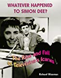 Whatever Happened to Simon Dee?: The Rise and Fall of Television's Icarus
