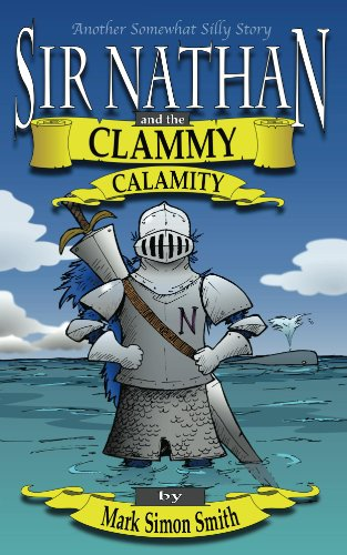 Sir Nathan and the Clammy Calamity (Somewhat Silly Stories Book 3)