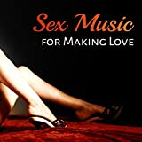 Sex Music for Making Love – Erotic Chill, Tantric Sex, Relax, Deep Penetration, Orgasm, Intimate Moments, Getting Close, Sex Songs