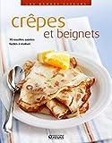 Crêpes et beignets - 80 recettes sucrées et salées
