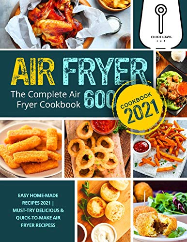 Air Fryer Cookbook 2021: Easy Home-made Recipes 2021| The Complete Air Fryer Cookbook 600 | Must-Try Delicious & Quick-to-Make Air Fryer Recipes