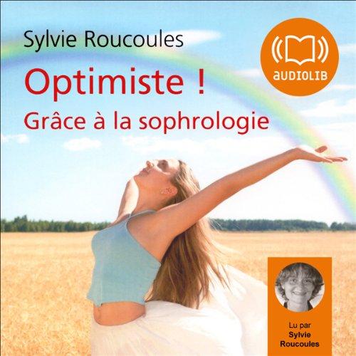 Optimiste ! Grâce à la sophrologie audiobook cover art