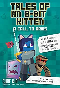 Tales of an 8-Bit Kitten: A Call to Arms (Book 2): An Unofficial Minecraft Adventure by [Cube Kid]