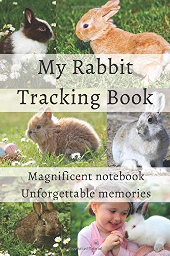My Rabbit Tracking Book: For rabbit enthusiasts, follow the evolution of his rabbit | Magnificent design | easy to fill notebook.