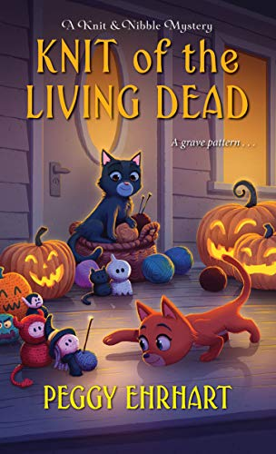 Knit of the Living Dead (A Knit & Nibble Mystery Book 6) by [Peggy Ehrhart]