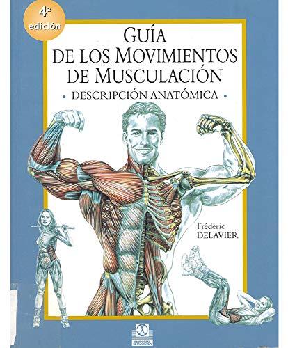 Guía de los movimientos de musculación: descripción anatómica (English Edition)