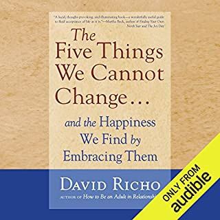 The Five Things We Cannot Change....     And the Happiness We Find by Embracing Them              By:                                                                                                                                 David Richo                               Narrated by:                                                                                                                                 Tom Pile                      Length: 7 hrs and 51 mins     61 ratings     Overall 4.6