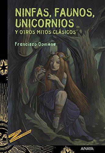 Ninfas, faunos, unicornios y otros mitos clásicos (LITERATURA JUVENIL - Cuentos y Leyendas)