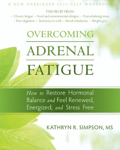 Overcoming Adrenal Fatigue: How to Restore Hormonal Balance and Feel Renewed, Energized, and Stress