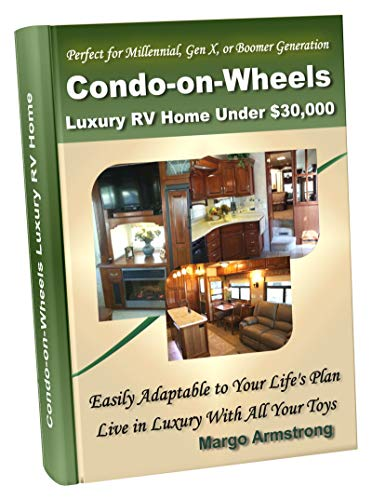 Condo-on-Wheels: Luxury RV Home Under $30,000, Perfect for Millennial, Gen X, and Boomer Generations: Easily Adaptable to Your Life's Plan