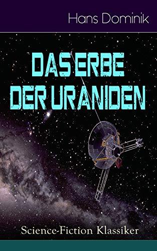 Das Erbe der Uraniden (Science-Fiction Klassiker): Liebesroman, Abenteuergeschichte und Science-Fiction in einem Roman