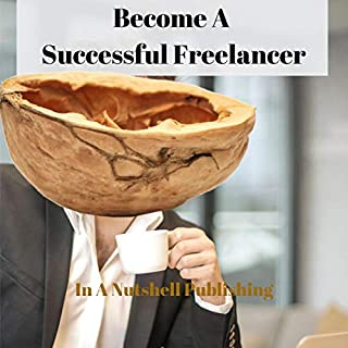 Become a Successful Freelancer                   By:                                                                                                                                 In A Nutshell Publishing                               Narrated by:                                                                                                                                 Adam Schulmerich                      Length: 35 mins     Not rated yet     Overall 0.0