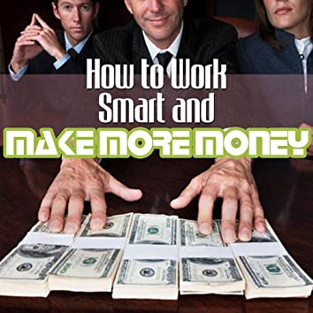 How to Work Smart and Make More Money