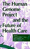 The Human Genome Project and the Future of Health Care (Medical Ethics)