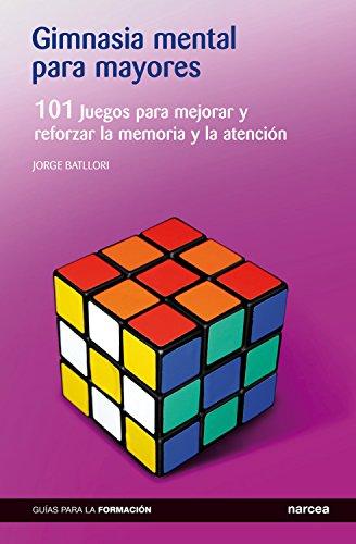 Gimnasia mental para mayores: 101 Juegos para mejorar y reforzar la memoria y la atención (Guías para la formación nº 11)