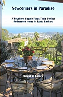 Newcomers in Paradise: A Southern Couple Finds Their Perfect Retirement Home in Santa Barbara by Robert M. Fulmer (2010-02-10)