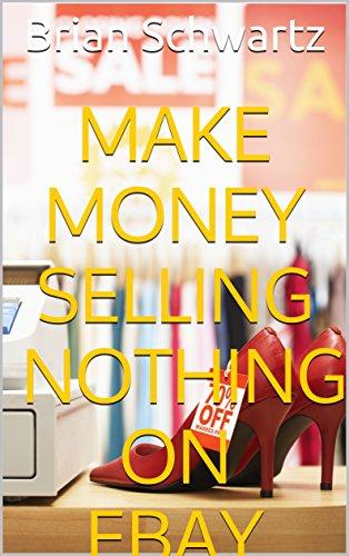 Amazon Com Make Money Selling Nothing On Ebay Ebook Schwartz Brian Mendieta Brian Schwartz Brian Kindle Store