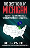 The Great Book of Michigan: The Crazy History of Michigan with Amazing Random Facts & Trivia (A Trivia Nerds Guide to the History of the United States 10)