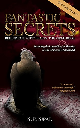 Fantastic Secrets Behind Fantastic Beasts: The Video Book: Including the Latest Clues and Theories to The Crimes of Grindelwald (Fantastic Secrets Video Book) (English Edition)