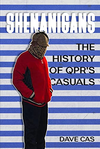 Shenanigans: History of QPR's Casuals