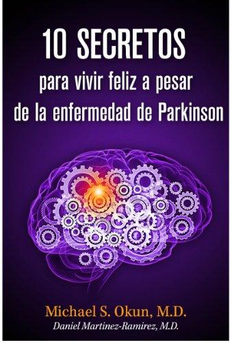 10 secretos para vivir feliz a pesar de la enfermedad de Parkinson: Parkinson's Treatment Spanish Edition: 10 Secrets to a Happier Life